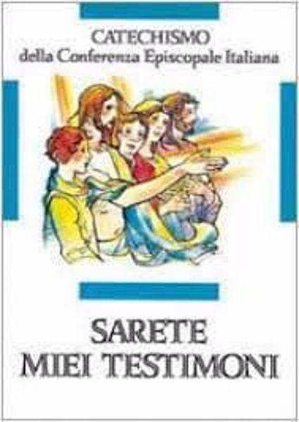 Picture of Sarete miei testimoni. Catechismo per l' iniziazione cristiana dei fanciulli di 11-12 anni CEI Conferenza Episcopale Italiana