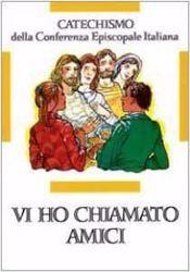 Immagine di Vi ho chiamato amici. Catechismo per l' iniziazione cristiana dei fanciulli di 12-14 anni CEI Conferenza Episcopale Italiana