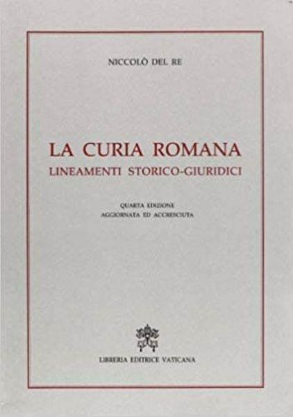 Imagen de La Curia Romana. Lineamenti storico-giuridici. Quarta edizione aggiornata ed accresciuta Niccolò Del Re
