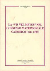Immagine di La Vis vel Metus nel consenso matrimoniale canonico (can. 1103) Arcisodalizio della Curia Romana
