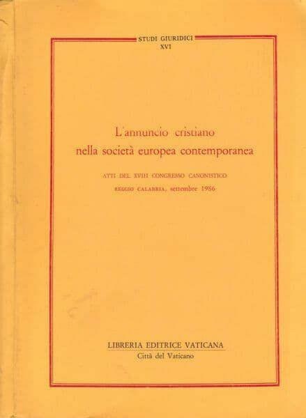 Immagine di L' annuncio cristiano nella società europea contemporanea. Atti del 18° Congresso Canonistico. Reggio Calabria, settembre 1986