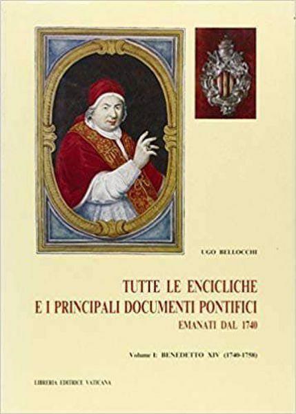 Immagine di Benedetto XIV (1740-1758) Tutte le Encicliche e i principali documenti pontifici emanati dal 1740. 250 anni di storia visti dalla Santa Sede Ugo Bellocchi