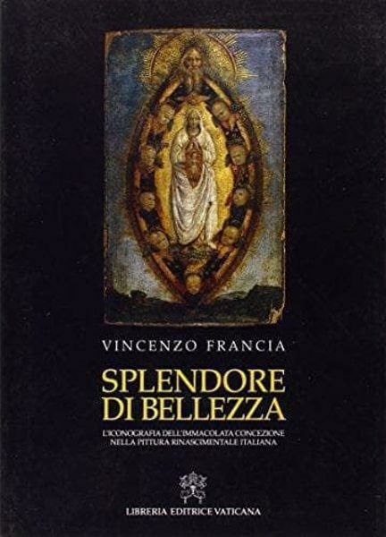Imagen de Splendore di bellezza. L' iconografia dell' Immacolata Concezione nella pittura rinascimentale italiana Vincenzo Francia