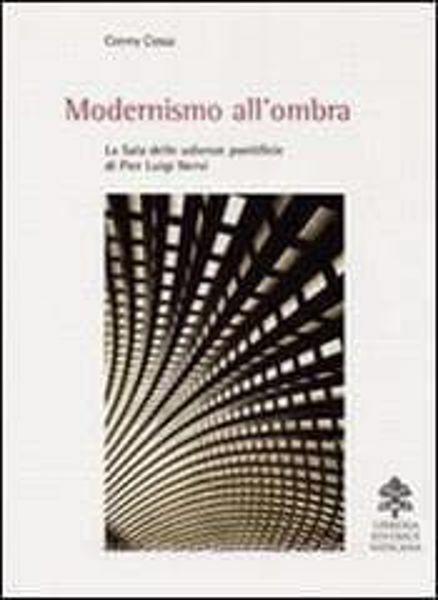 Picture of Modernismo all' ombra. La Sala delle Udienze Pontificie di Gian Luigi Nervi Conny Cossa
