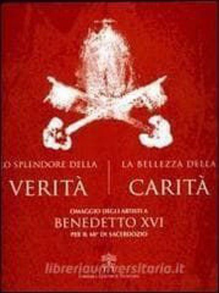 Picture of Splendore della Verità. La bellezza della carità. Omaggio degli artisti a Benedetto XVI per il 60° di sacerdozio. Edizione in brossura
