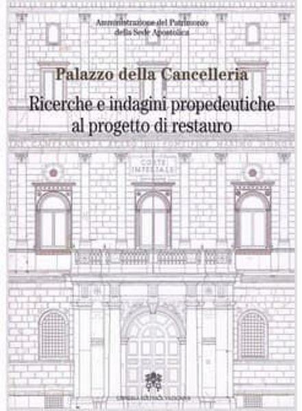 Immagine di Palazzo della Cancelleria. Ricerche e indagini propedeutiche al progetto di restauro Amministrazione del Patrimonio della Sede Apostolica