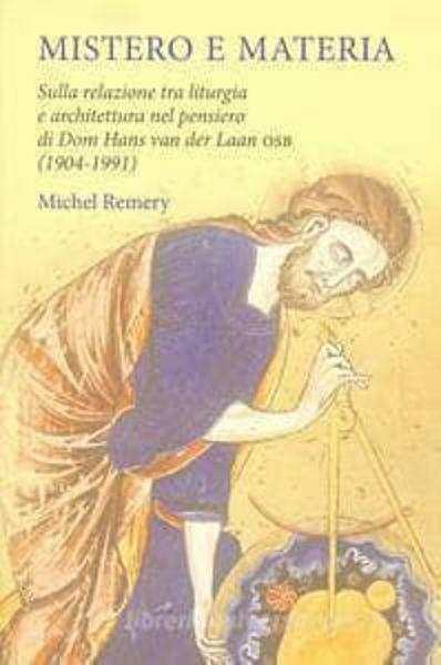 Imagen de Mistero e materia. Sulla relazione tra liturgia e architettura nel pensiero di Don Han ven der Laan, osb Michel Remery