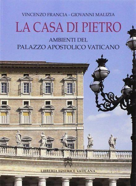 Immagine di La casa di Pietro. Ambienti del Palazzo Apostolico Vaticano Vincenzo Francia, Giovanni Malizia