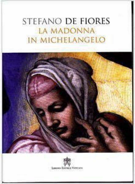 Picture of La Madonna in Michelangelo. Nuova interpretazione teologico-culturale Stefano de Fiores
