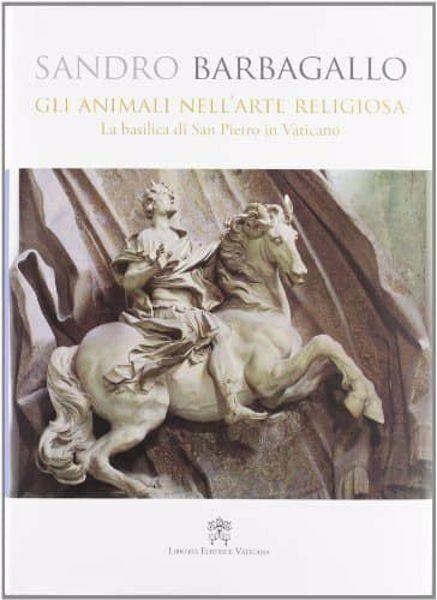 Picture of Gli animali nell' arte religiosa. La Basilica di San Pietro in Vaticano Sandro Barbagallo