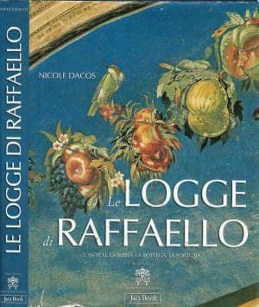 Picture of Le logge di Raffaello. L'Antico, la Bibbia, la Bottega, la Fortuna Nicole Dacos