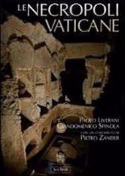 Imagen de Le Necropoli Vaticane. La Città dei Morti di Roma Pietro Zander, Giandomenico Spinola, Paolo Liverani