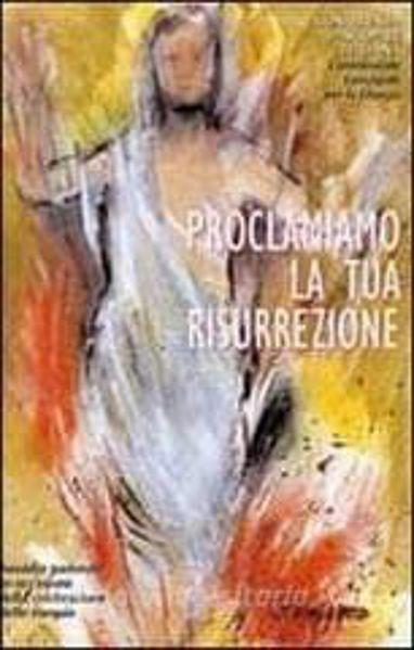 Immagine di Proclamiamo la tua risurrezione. Sussidio pastorale in occasione della celebrazione delle esequie CEI Conferenza Episcopale Italiana Commissione Episcopale per la Liturgia