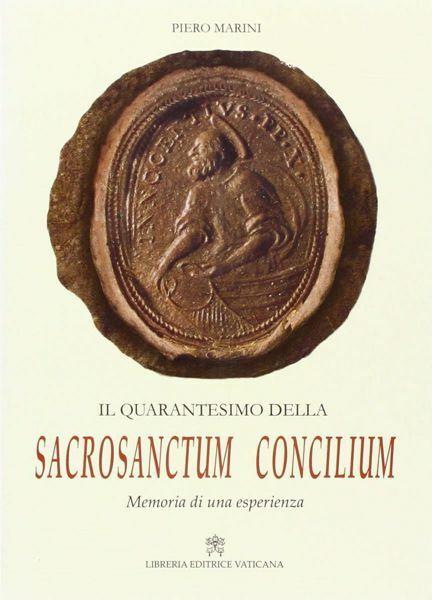 Immagine di Il Quarantesimo della Sacrosanctum Concilium. Memoria di una esperienza vissuta nelle Celebrazioni liturgiche del Santo Padre Paolo VI Piero Marini