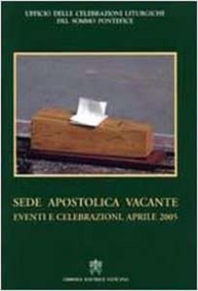 Imagen de Sede apostolica vacante. Eventi e celebrazioni. Aprile 2005 Ufficio delle Celebrazioni Liturgiche del Sommo Pontefice