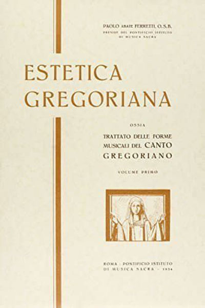 Picture of Estetica Gregoriana, ossia trattato delle forme musicali del Canto Gregoriano Volume 1 Paolo Abate Ferretti