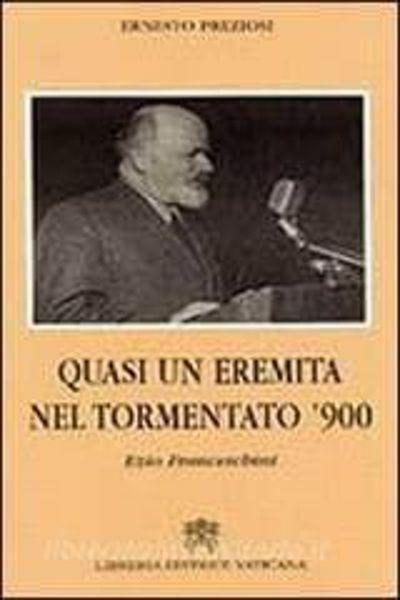 Immagine di Quasi un eremita nel tormentato '900. Ezio Franceschini Ernesto Preziosi