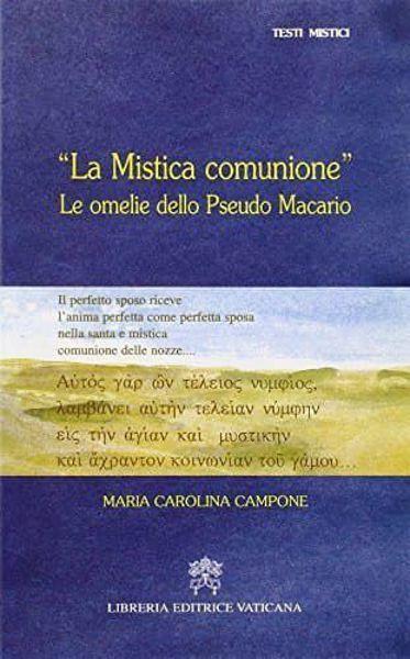 Immagine di La mistica Comunione. Le omelie dello pseudo Macario Maria Carolina Campone