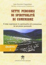 Immagine di Sette percorsi di spiritualità in comunione. Quaderno 1: Come esprimere la spiritualità di comunione in un piano pastorale Juan Bautista Cappellaro