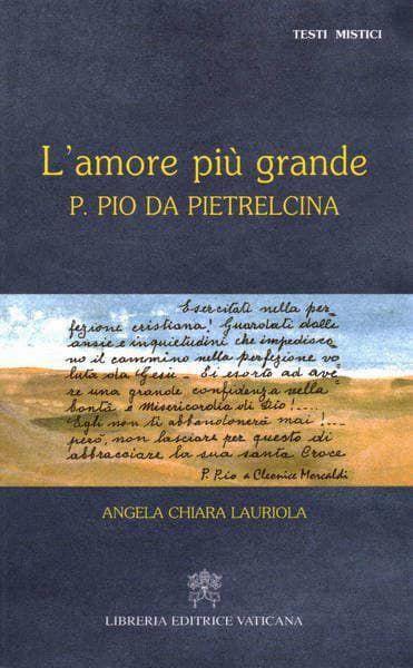 Picture of L' amore più grande. Padre Pio da Pietrelcina Angela Chiara Lauriola