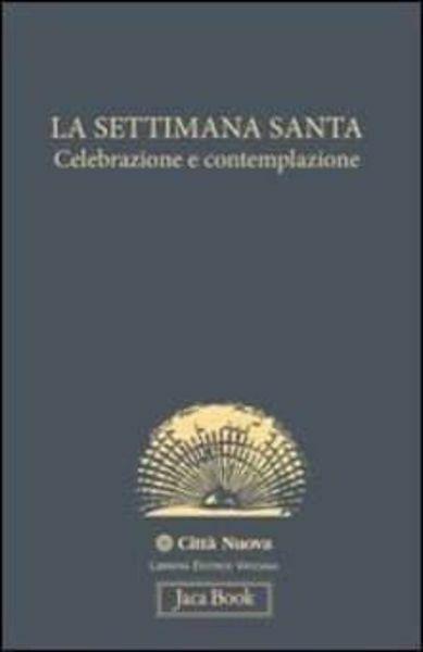 Imagen de La Settimana Santa. Celebrazione e contemplazione Stefano Maria Malaspina