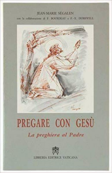 Immagine di Pregare con Gesù. La preghiera al Padre Jean Marie Ségalen