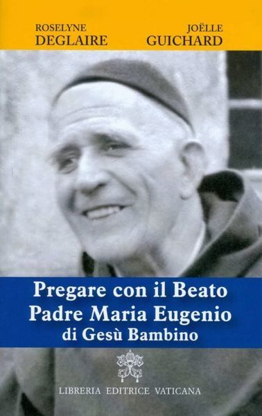 Imagen de Pregare con il Beato Padre Maria Eugenio di Gesù Bambino Roselyne Deglaire, Joëlle Guichard