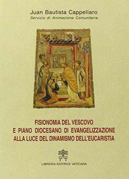 Picture of Fisionomia del Vescovo e piano diocesano di evangelizzazione alla luce del dinamismo dell' Eucaristia Juan Bautista Cappellaro