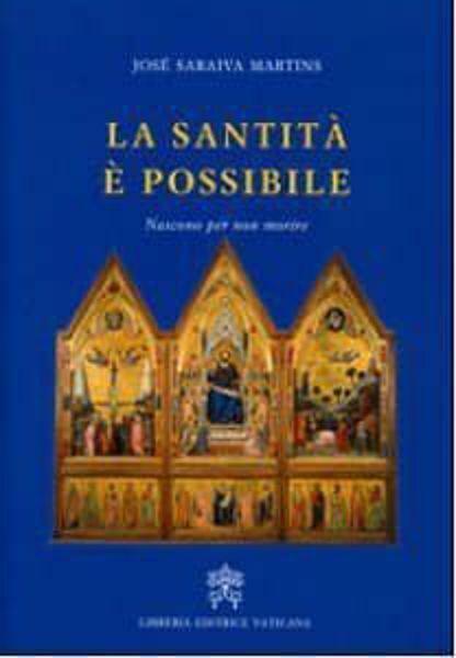 Immagine di La santità è possibile. Nascono per non morire José Saraiva Martins