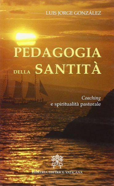 Immagine di Pedagogia della Santità. Coaching e spiritualità pastorale Luis Jorge González