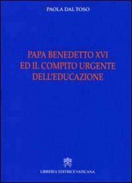 Picture of Papa Benedetto XVI e il compito urgente dell' educazione Paola Dal Toso