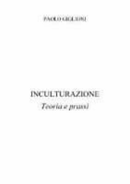 Immagine di Inculturazione. Teoria e prassi Paolo Giglioni