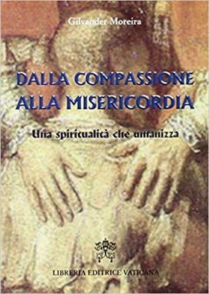 Imagen de Dalla compassione alla misericordia. Una spiritualità che umanizza Gilvander Moreira