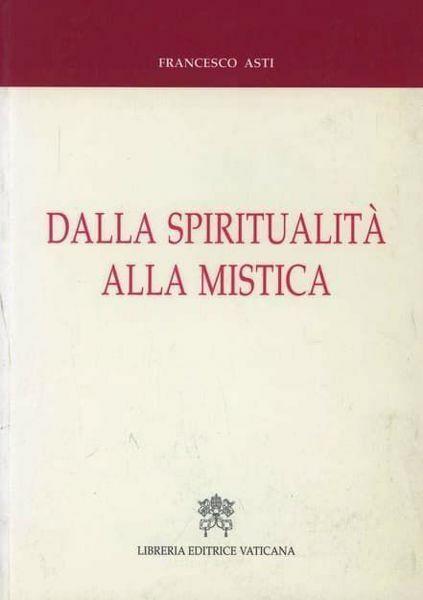 Picture of Dalla spiritualità alla mistica. Percorsi storici e nessi interdisciplinari Esperienza e fenomenologia mistica Francesco Asti
