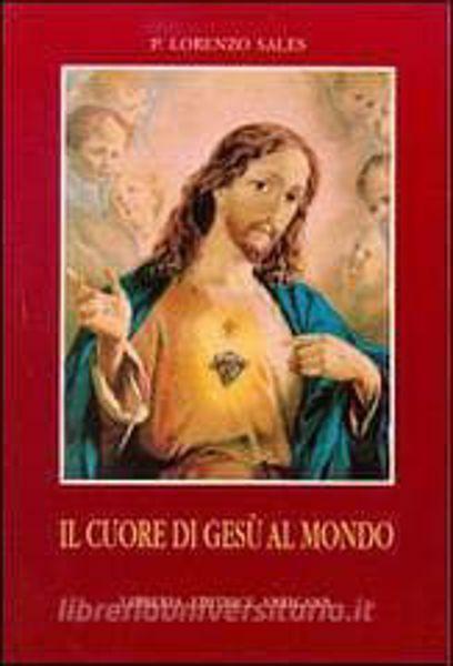 Immagine di Il cuore di Gesù al mondo. Ristampa Suor M. Consolata Lorenzo Sales