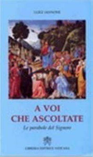Picture of A voi che ascoltate. Le parabole del Signore Luigi Iannone