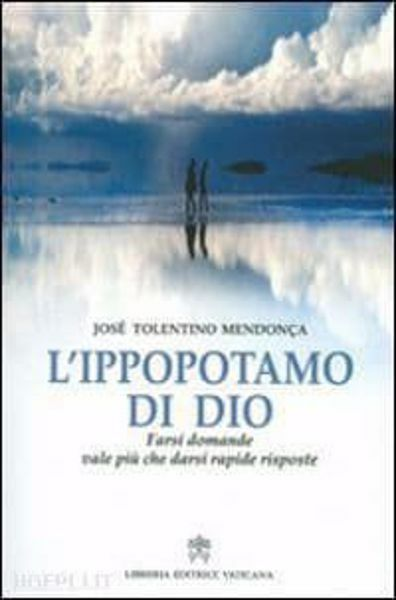 Immagine di L' ippopotamo di Dio. Farsi domande vale più che darsi rapide risposte José Tolentino Mendonça