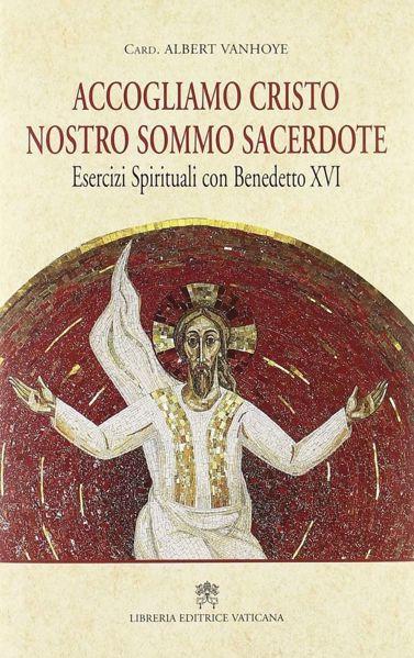 Immagine di Accogliamo Cristo nostro sommo sacerdote. Esercizi spirituali con Benedetto XVI. 10-16 febbraio 2008 Albert Vanhoye