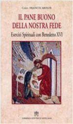 Picture of Il pane buono della nostra fede. Esercizi spirituali con Benedetto XVI Francis Arinze