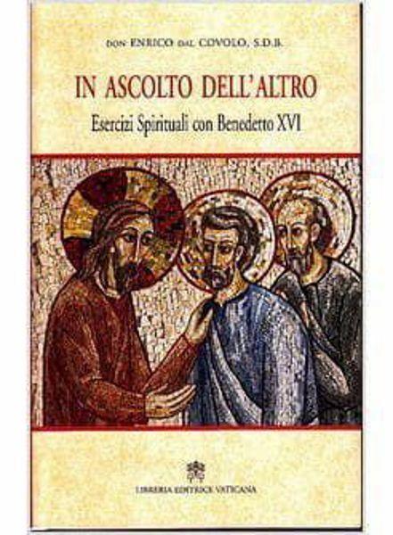 Immagine di In ascolto dell' altro. Esercizi spirituali con Benedetto XVI Enrico Dal Covolo