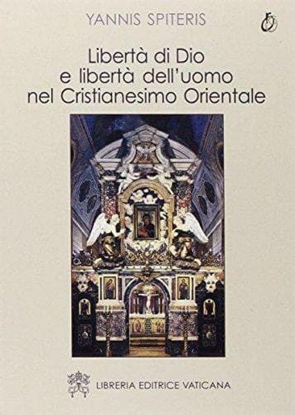 Immagine di Libertà di Dio e libertà dell' uomo nel Cristianesimo orientale Yannis Spiteris