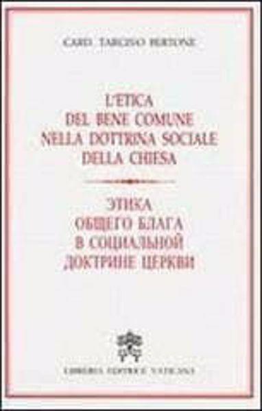 Imagen de L' etica del bene comune nella Dottrina Sociale della Chiesa. Traduzione in lingua russa a fronte Tarcisio Bertone Pierluca Azzaro