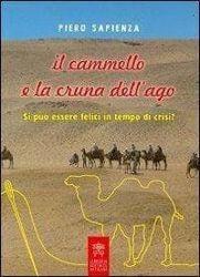 Immagine di Il cammello e la cruna dell' ago. Si può essere felici in tempo di crisi? Piero Sapienza