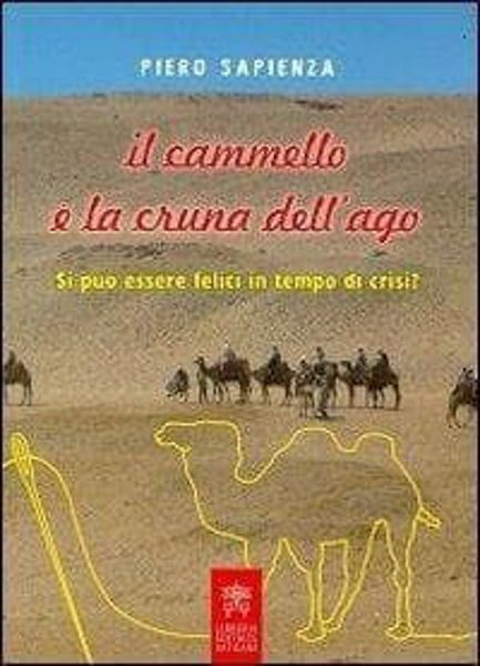 Imagen de Il cammello e la cruna dell' ago. Si può essere felici in tempo di crisi? Piero Sapienza