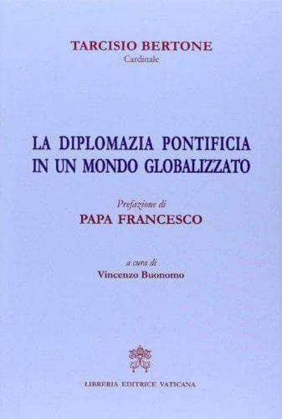 Immagine di La Diplomazia Pontificia in un mondo globalizzato Prefazione di Papa Francesco Tarcisio Bertone