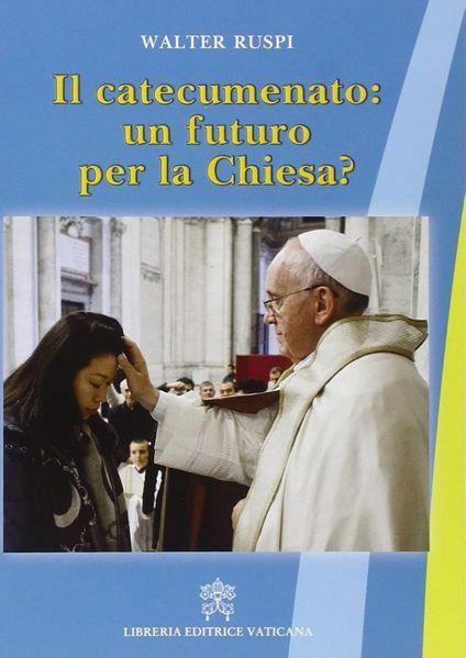 Immagine di Il catecumenato: un futuro per la Chiesa? Walter Ruspi