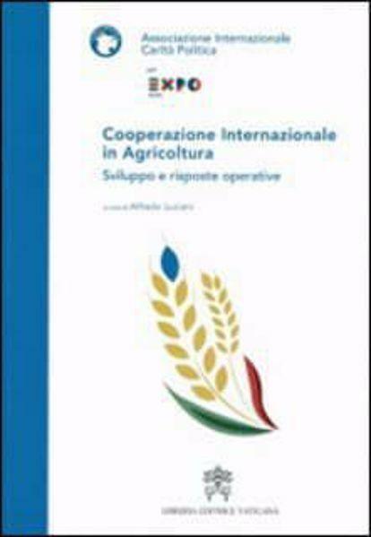 Imagen de Cooperazione internazionale in agricoltura. Sviluppo e risposte operative Associazione Internazionale Carità Politica