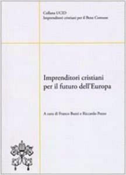 Immagine di Imprenditori cristiani per il futuro dell' Europa Franco Buzzi, Riccardo Pozzi