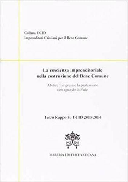 Picture of La coscienza imprenditoriale nella costruzione del bene comune. Abitare l' impresa e la professione con sguardo di Fede. Terzo rapporto 2013/2014
