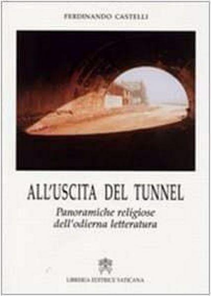 Immagine di All' uscita del tunnel. Panoramiche religiose dell' odierna letteratura Ferdinando Castelli